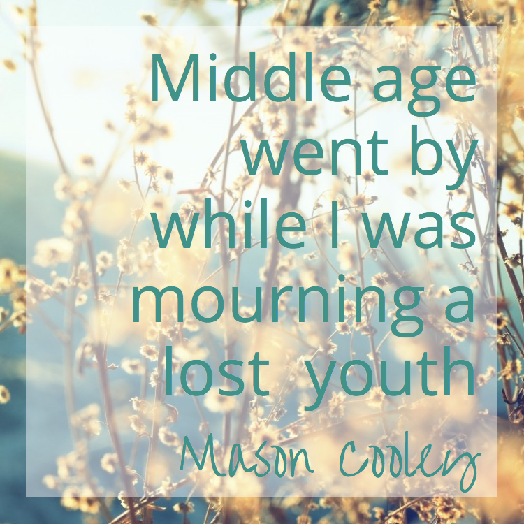 Midlife went by while I was mourning a lost youth